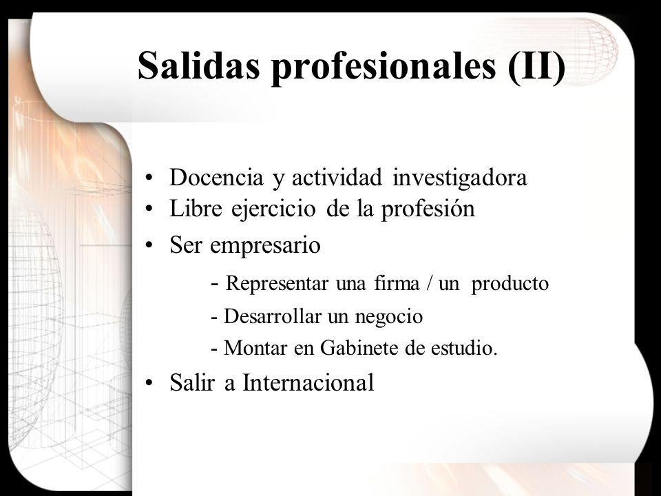 Salidas profesionales (II) Docencia y actividad investigadora Libre ejercicio de la profesión Ser empresario - Representar una firma / un producto - D