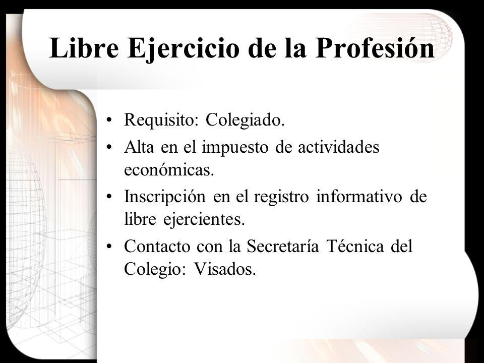 Libre Ejercicio de la Profesión Requisito: Colegiado. Alta en el impuesto de actividades económicas. Inscripción en el registro informativo de libre e