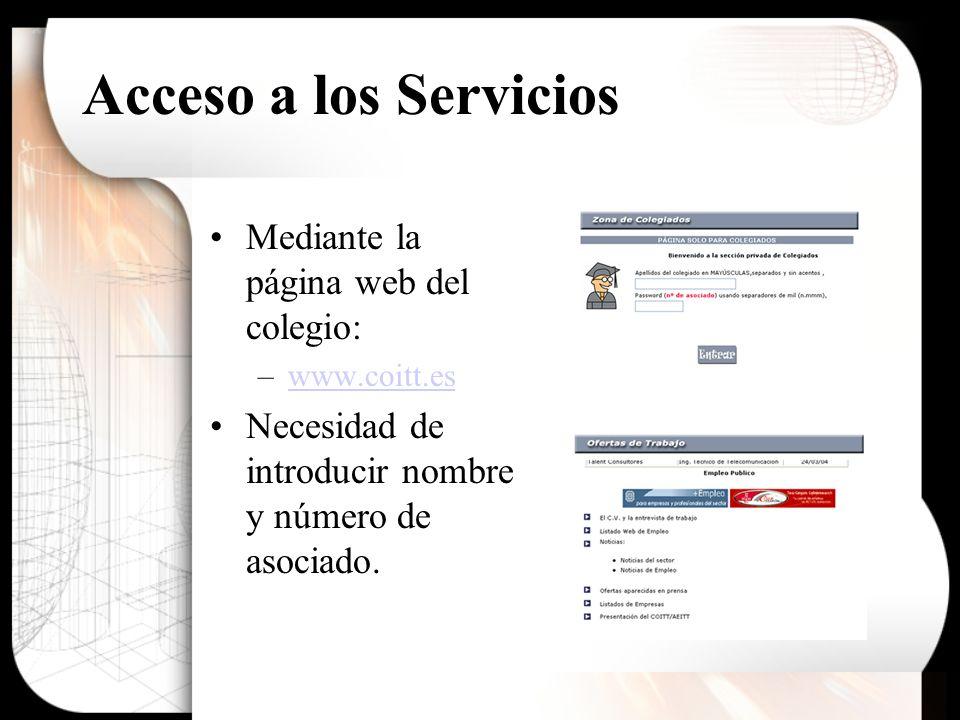 Acceso a los Servicios Mediante la página web del colegio: –www.coitt.eswww.coitt.es Necesidad de introducir nombre y número de asociado.