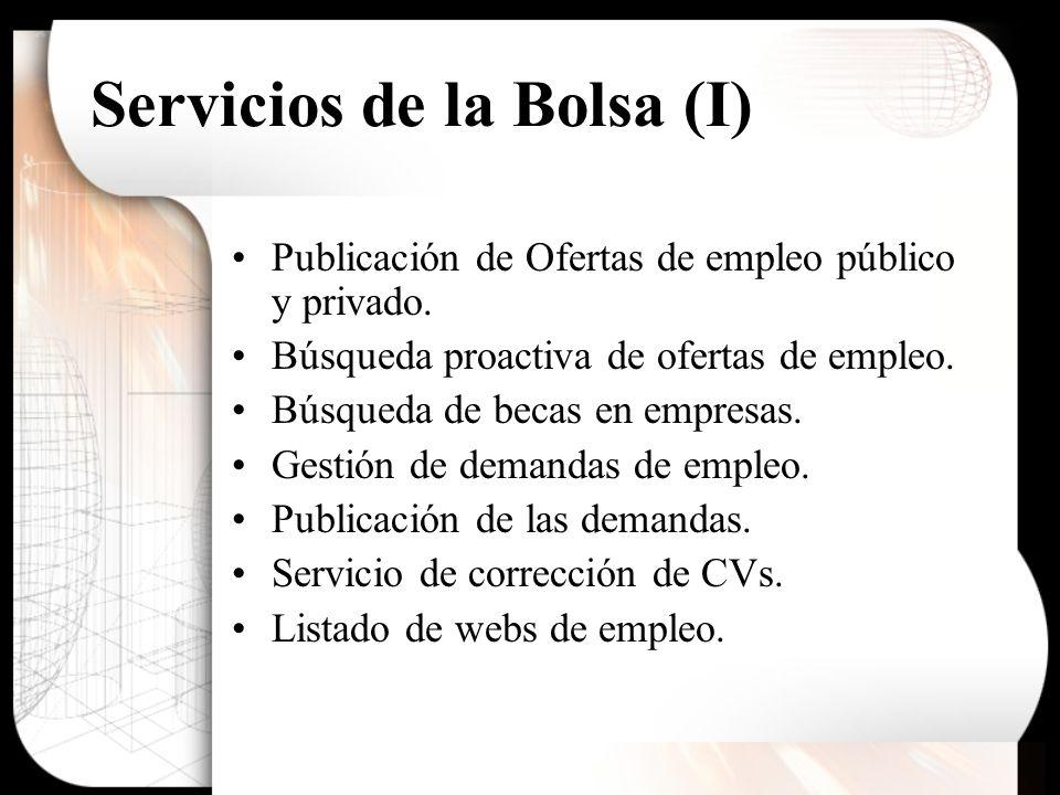 Servicios de la Bolsa (I) Publicación de Ofertas de empleo público y privado. Búsqueda proactiva de ofertas de empleo. Búsqueda de becas en empresas.