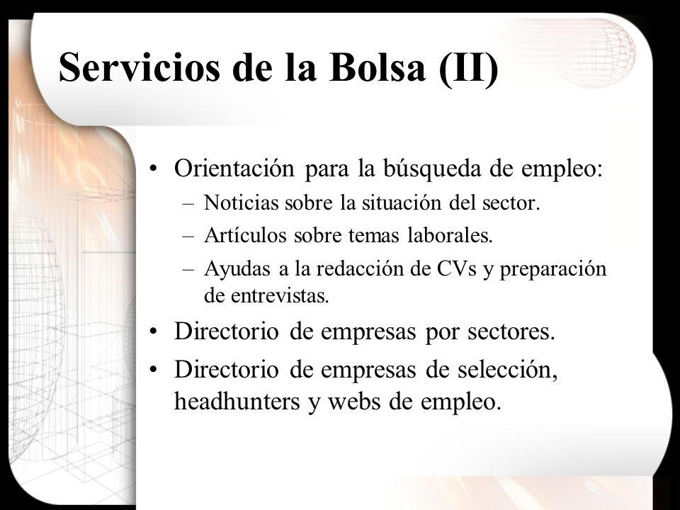 Servicios de la Bolsa (II) Orientación para la búsqueda de empleo: –Noticias sobre la situación del sector. –Artículos sobre temas laborales. –Ayudas