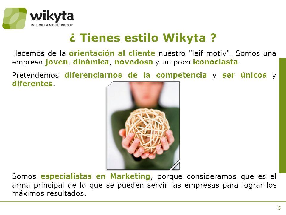 5 ¿ Tienes estilo Wikyta . Hacemos de la orientación al cliente nuestro leif motiv .
