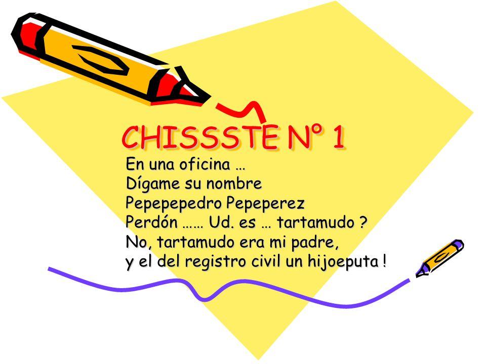 CHISSSTE N° 1 En una oficina … Dígame su nombre Pepepepedro Pepeperez Perdón …… Ud.