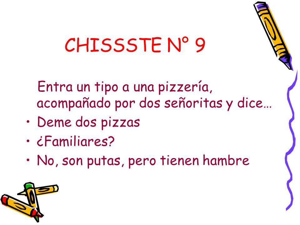 CHISSSTE N° 9 Entra un tipo a una pizzería, acompañado por dos señoritas y dice… Deme dos pizzas ¿Familiares.