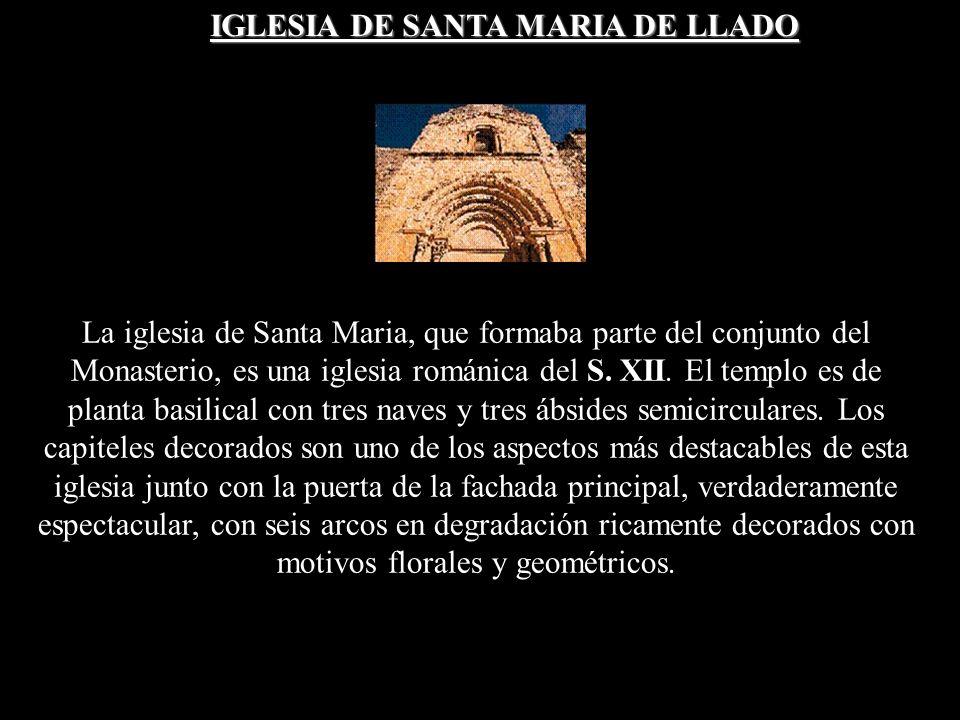 IGLESIA DE SANTA MARIA DE LLADO La iglesia de Santa Maria, que formaba parte del conjunto del Monasterio, es una iglesia románica del S.