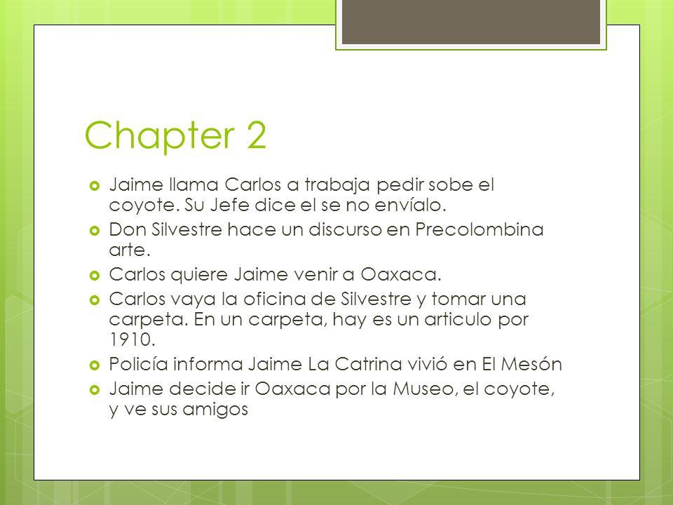 Chapter 2 Jaime llama Carlos a trabaja pedir sobe el coyote. Su Jefe dice el se no envíalo. Don Silvestre hace un discurso en Precolombina arte. Carlo