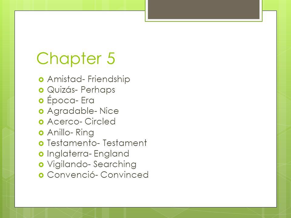 Chapter 5 Amistad- Friendship Quizás- Perhaps Época- Era Agradable- Nice Acerco- Circled Anillo- Ring Testamento- Testament Inglaterra- England Vigila