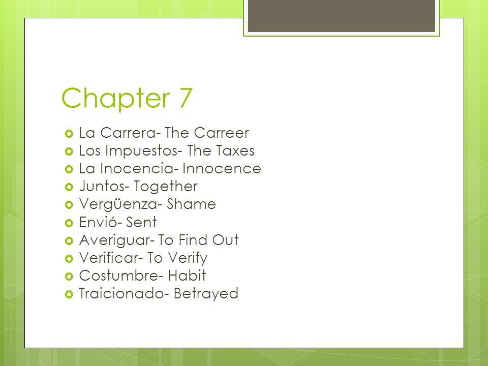 Chapter 7 La Carrera- The Carreer Los Impuestos- The Taxes La Inocencia- Innocence Juntos- Together Vergüenza- Shame Envió- Sent Averiguar- To Find Ou