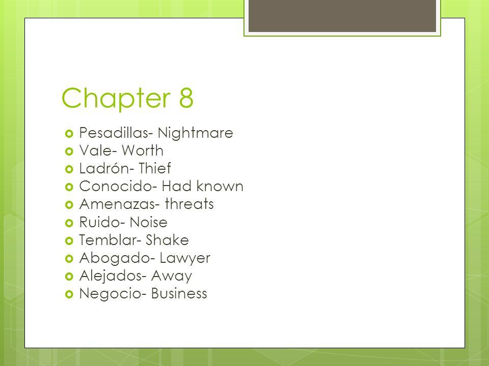 Chapter 8 Pesadillas- Nightmare Vale- Worth Ladrón- Thief Conocido- Had known Amenazas- threats Ruido- Noise Temblar- Shake Abogado- Lawyer Alejados-