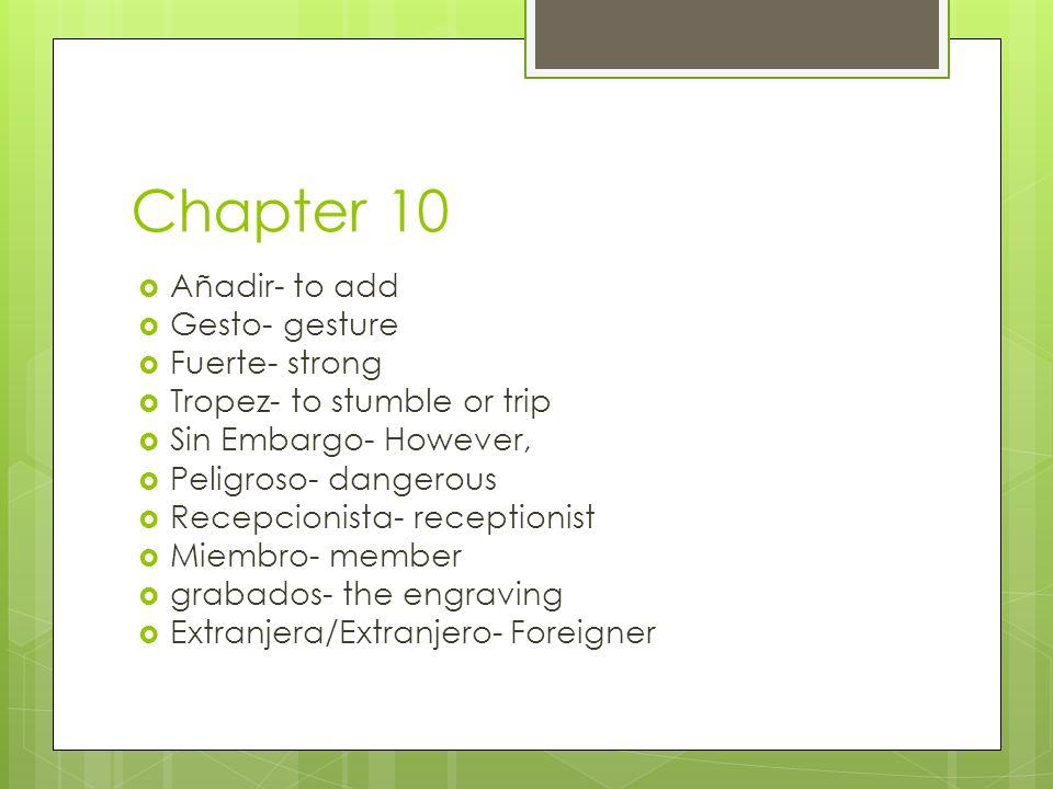 Chapter 10 Añadir- to add Gesto- gesture Fuerte- strong Tropez- to stumble or trip Sin Embargo- However, Peligroso- dangerous Recepcionista- reception