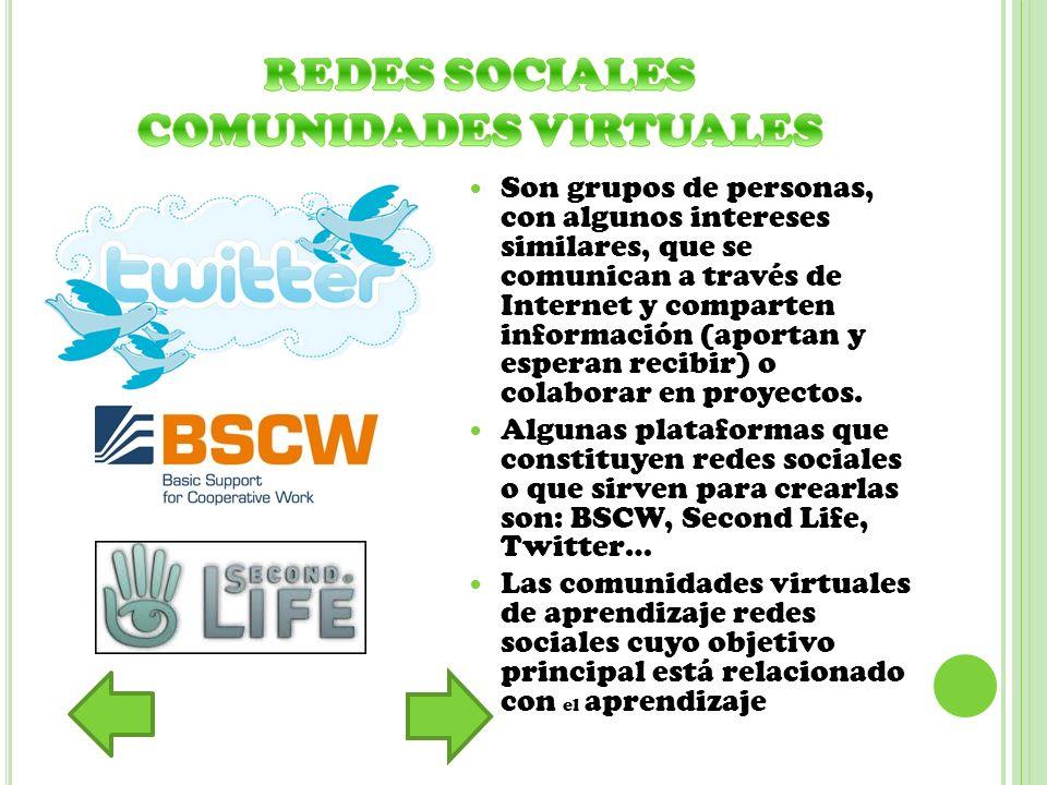 Son grupos de personas, con algunos intereses similares, que se comunican a través de Internet y comparten información (aportan y esperan recibir) o c
