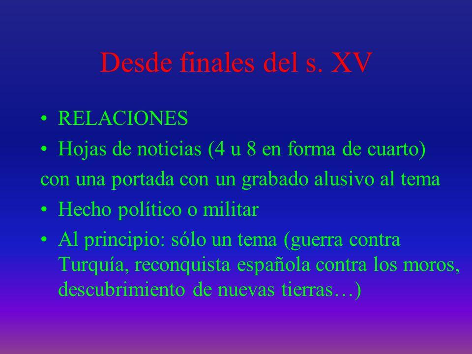 Desde finales del s. XV RELACIONES Hojas de noticias (4 u 8 en forma de cuarto) con una portada con un grabado alusivo al tema Hecho político o milita