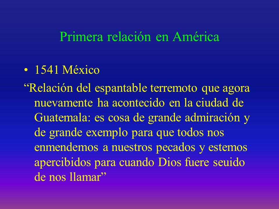 Primera relación en América 1541 México Relación del espantable terremoto que agora nuevamente ha acontecido en la ciudad de Guatemala: es cosa de gra