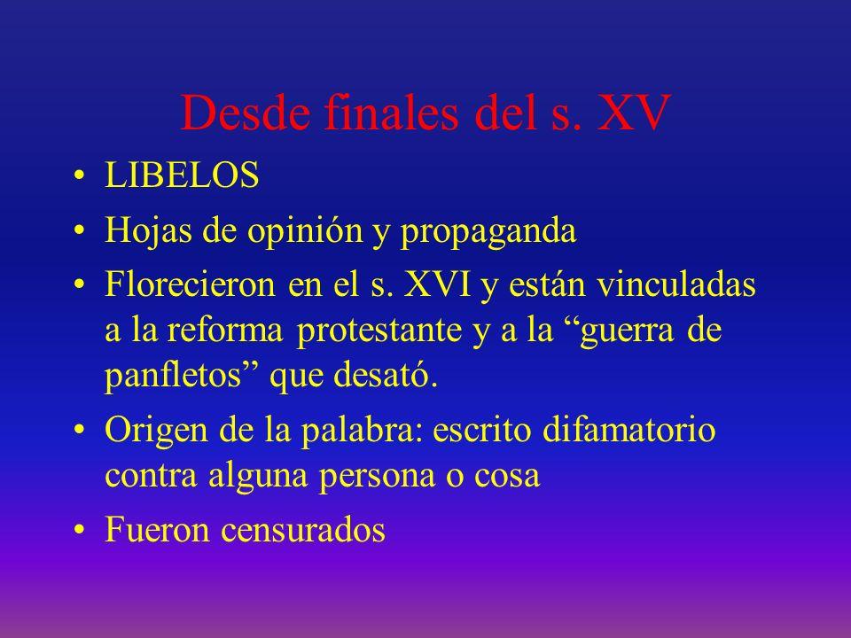 Desde finales del s. XV LIBELOS Hojas de opinión y propaganda Florecieron en el s. XVI y están vinculadas a la reforma protestante y a la guerra de pa