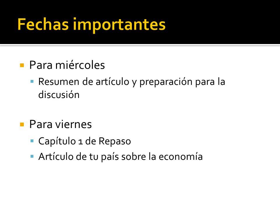 Para miércoles Resumen de artículo y preparación para la discusión Para viernes Capítulo 1 de Repaso Artículo de tu país sobre la economía