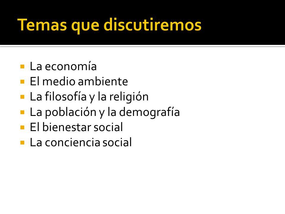 La economía El medio ambiente La filosofía y la religión La población y la demografía El bienestar social La conciencia social