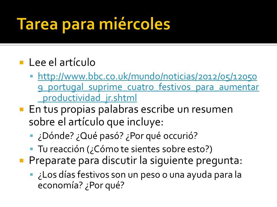 Lee el artículo http://www.bbc.co.uk/mundo/noticias/2012/05/12050 9_portugal_suprime_cuatro_festivos_para_aumentar _productividad_jr.shtml http://www.bbc.co.uk/mundo/noticias/2012/05/12050 9_portugal_suprime_cuatro_festivos_para_aumentar _productividad_jr.shtml En tus propias palabras escribe un resumen sobre el artículo que incluye: ¿Dónde.
