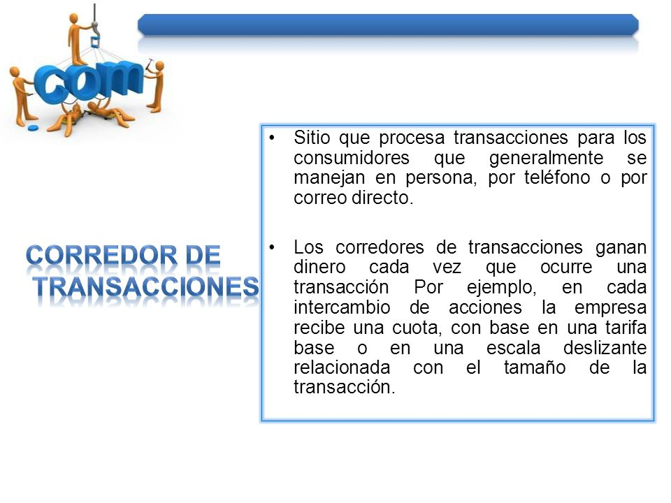 Sitio que procesa transacciones para los consumidores que generalmente se manejan en persona, por teléfono o por correo directo. Los corredores de tra