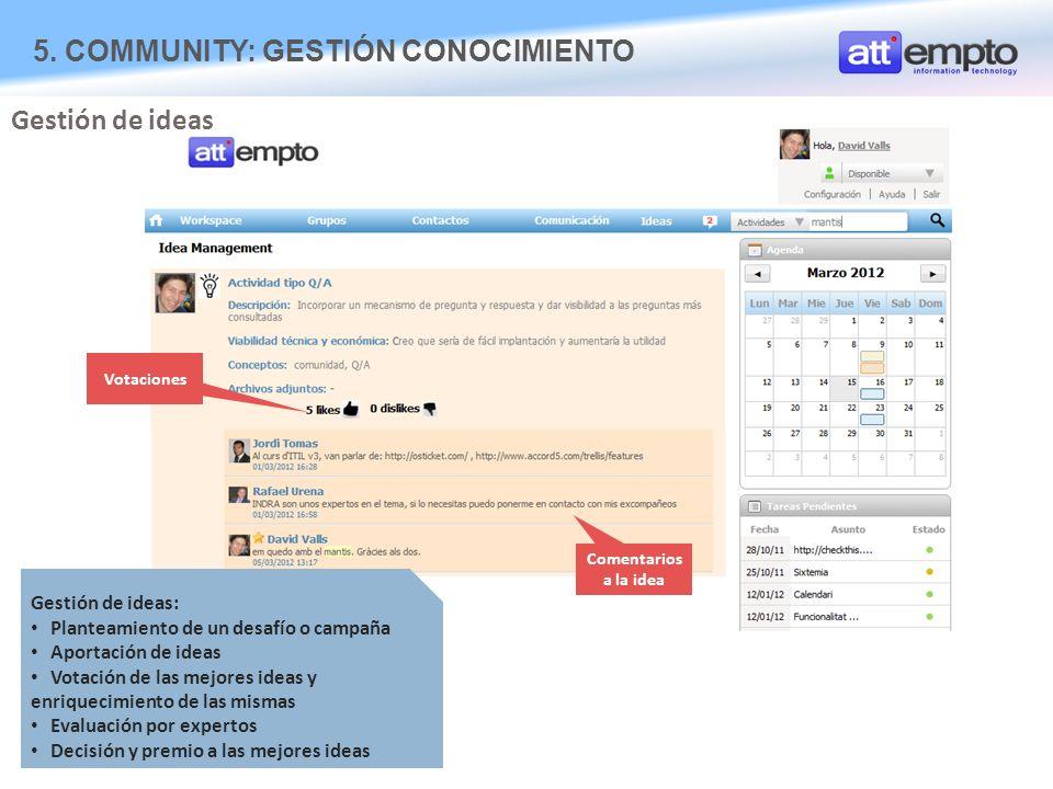 5. COMMUNITY: GESTIÓN CONOCIMIENTO Gestión de ideas Gestión de ideas: Planteamiento de un desafío o campaña Aportación de ideas Votación de las mejore