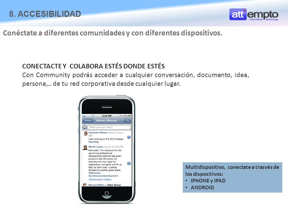 Multidispositivo, conectate a trasvés de los dispositivos: IPHONE y IPAD ANDROID Conéctate a diferentes comunidades y con diferentes dispositivos.