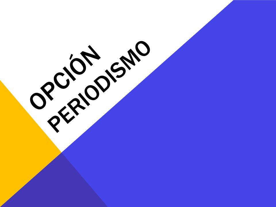 OPCIÓN PERIODISMO