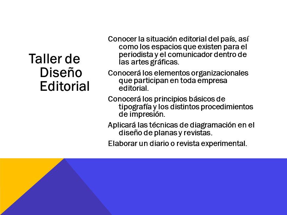 Taller de Diseño Editorial Conocer la situación editorial del país, así como los espacios que existen para el periodista y el comunicador dentro de la