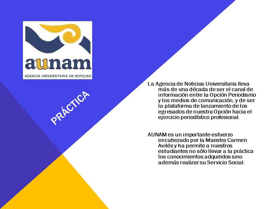 PRÁCTICA La Agencia de Noticias Universitaria lleva más de una década de ser el canal de información entre la Opción Periodismo y los medios de comuni