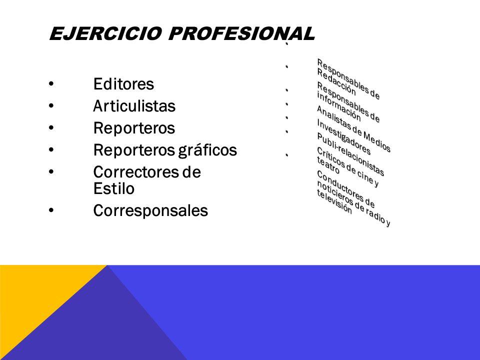 Editores Articulistas Reporteros Reporteros gráficos Correctores de Estilo Corresponsales EJERCICIO PROFESIONAL