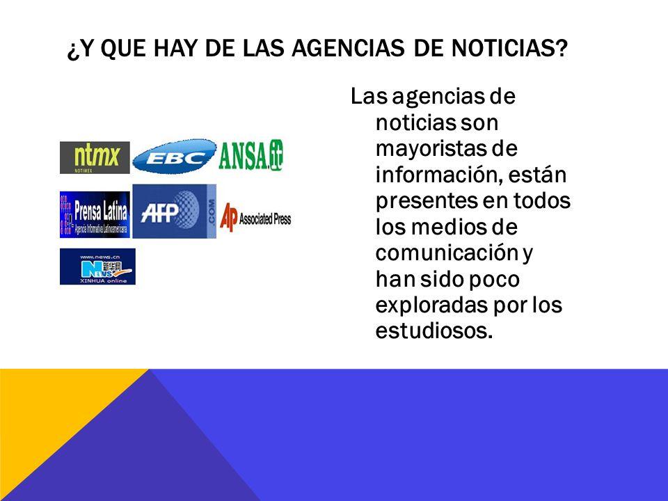 Las agencias de noticias son mayoristas de información, están presentes en todos los medios de comunicación y han sido poco exploradas por los estudio