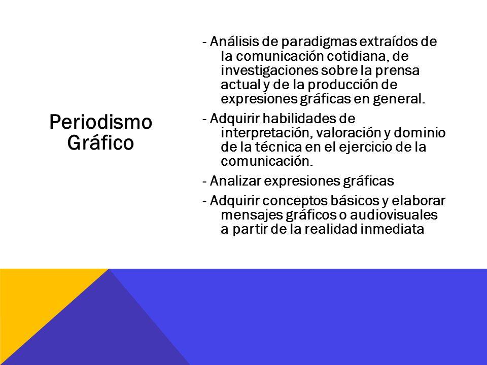 Periodismo Gráfico - Análisis de paradigmas extraídos de la comunicación cotidiana, de investigaciones sobre la prensa actual y de la producción de ex