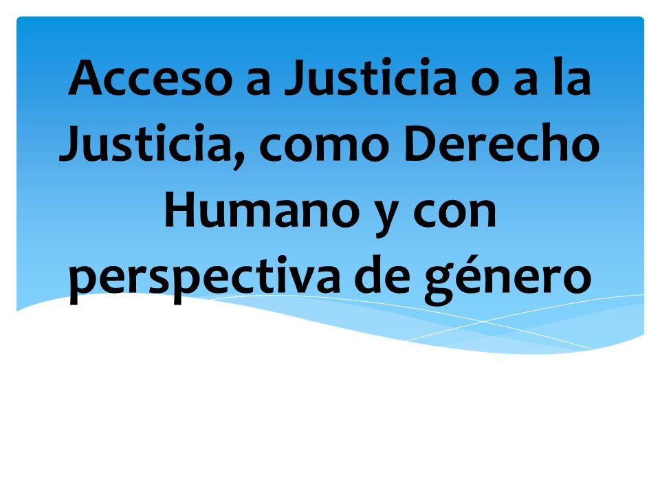 Acceso a Justicia o a la Justicia, como Derecho Humano y con perspectiva de género