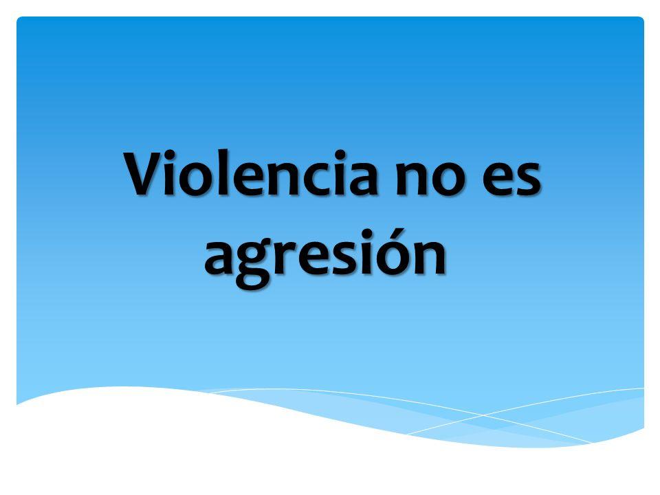 Violencia no es agresión Violencia no es agresión