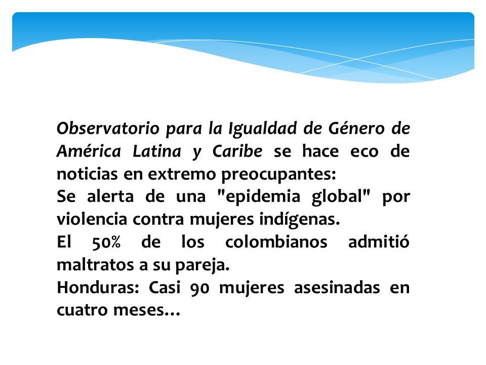 Observatorio para la Igualdad de Género de América Latina y Caribe se hace eco de noticias en extremo preocupantes: Se alerta de una