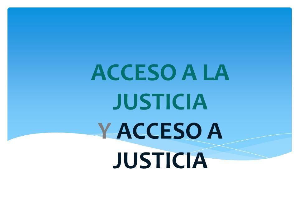 ACCESO A LA JUSTICIA Y ACCESO A JUSTICIA