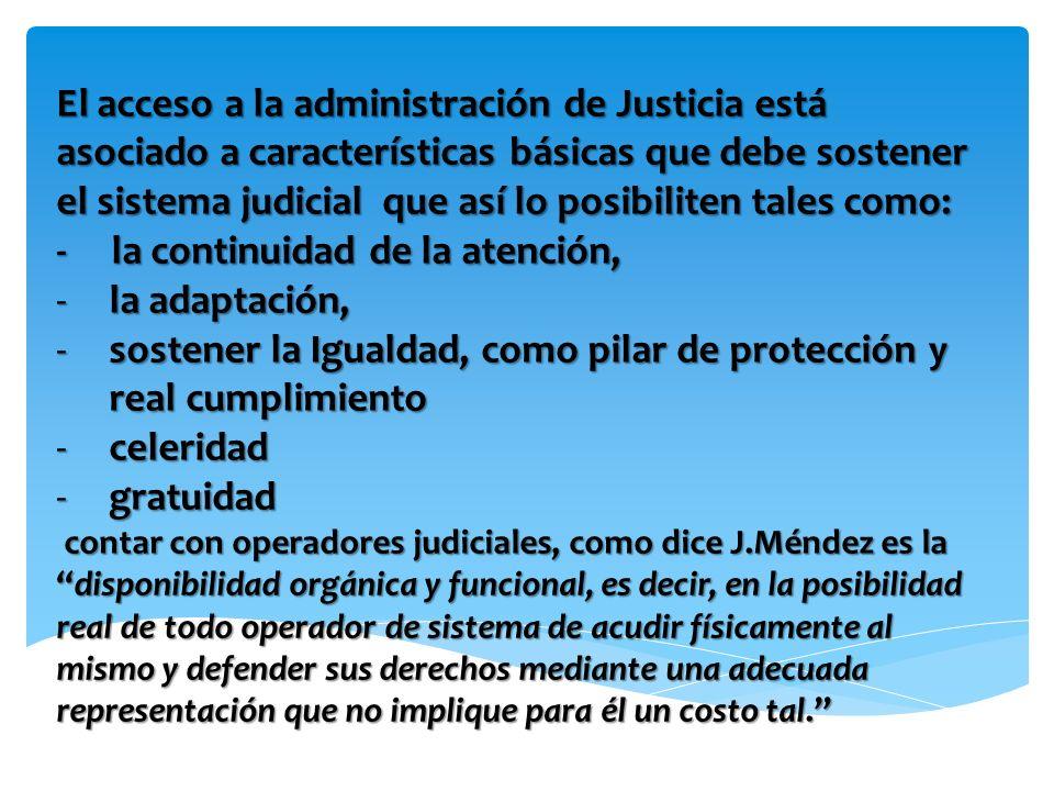 El acceso a la administración de Justicia está asociado a características básicas que debe sostener el sistema judicial que así lo posibiliten tales c