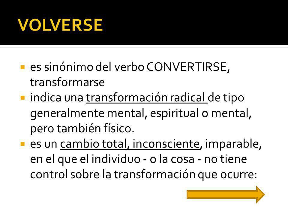 es sinónimo del verbo CONVERTIRSE, transformarse indica una transformación radical de tipo generalmente mental, espiritual o mental, pero también físi