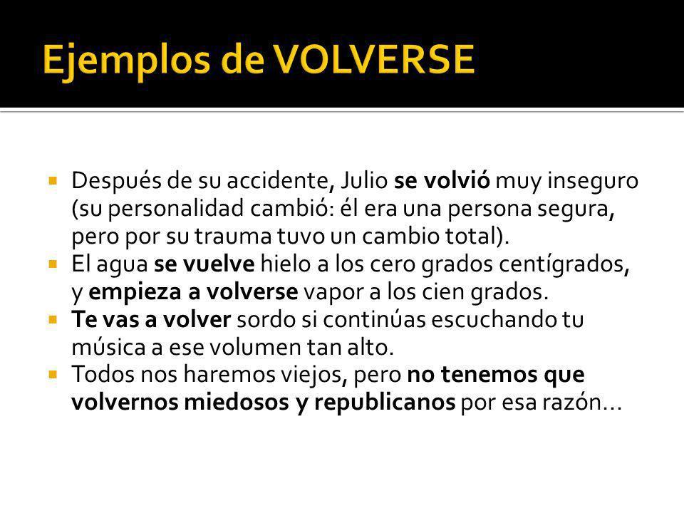 Después de su accidente, Julio se volvió muy inseguro (su personalidad cambió: él era una persona segura, pero por su trauma tuvo un cambio total). El