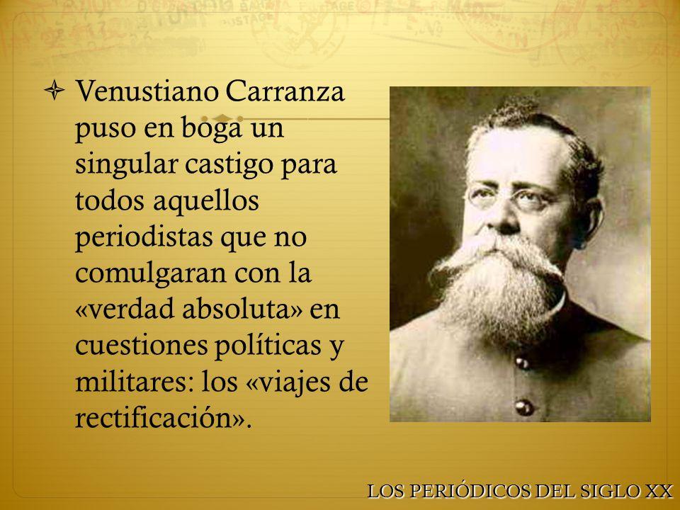 Venustiano Carranza puso en boga un singular castigo para todos aquellos periodistas que no comulgaran con la «verdad absoluta» en cuestiones política