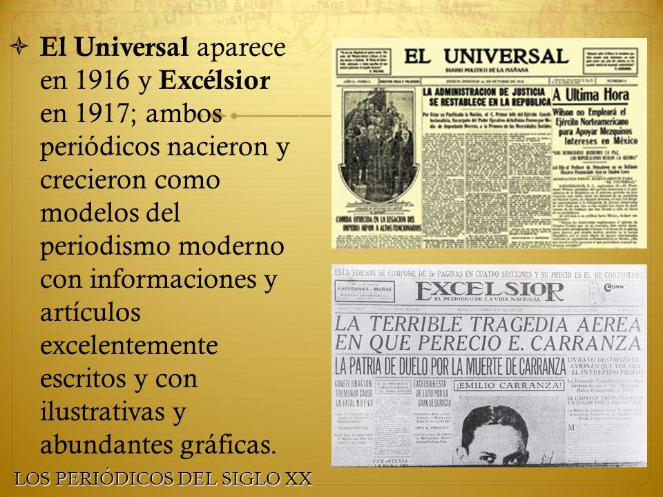 El Universal aparece en 1916 y Excélsior en 1917; ambos periódicos nacieron y crecieron como modelos del periodismo moderno con informaciones y artícu
