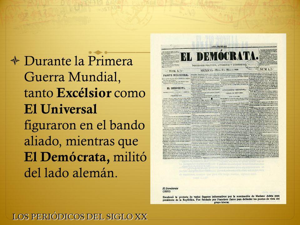 Durante la Primera Guerra Mundial, tanto Excélsior como El Universal figuraron en el bando aliado, mientras que El Demócrata, militó del lado alemán.