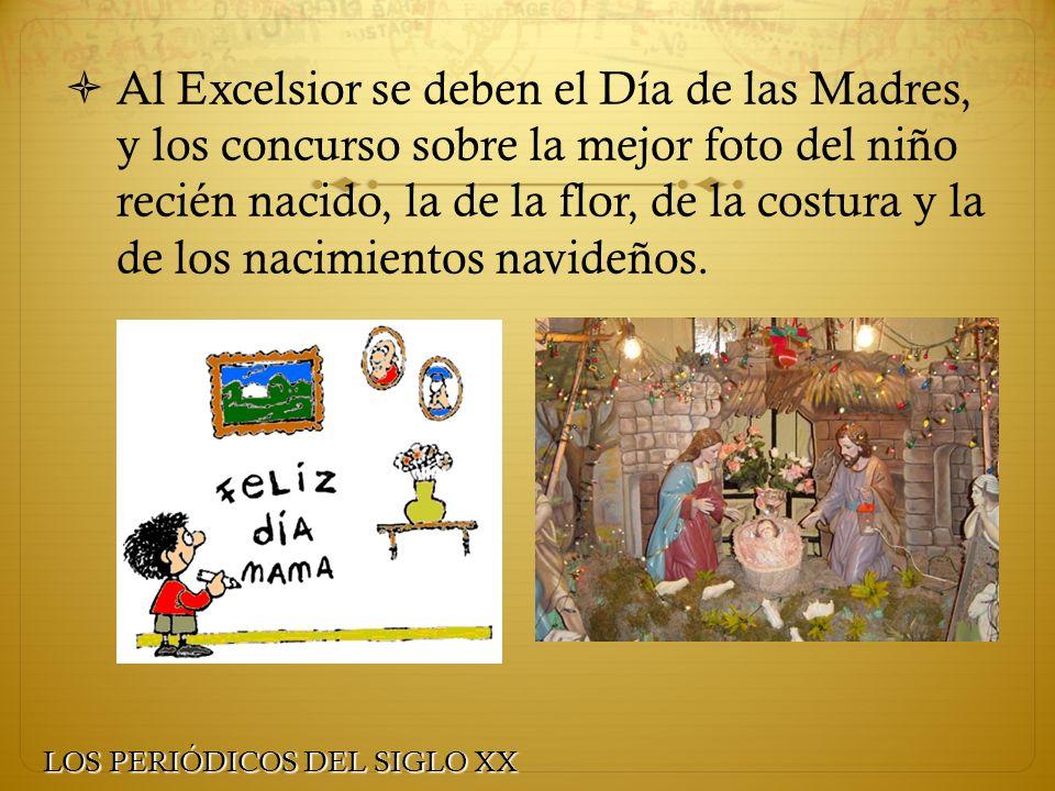Al Excelsior se deben el Día de las Madres, y los concurso sobre la mejor foto del niño recién nacido, la de la flor, de la costura y la de los nacimi