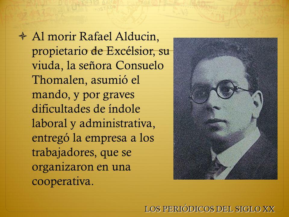 Al morir Rafael Alducin, propietario de Excélsior, su viuda, la señora Consuelo Thomalen, asumió el mando, y por graves dificultades de índole laboral