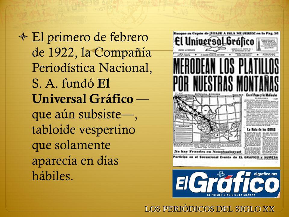 El primero de febrero de 1922, la Compañía Periodística Nacional, S. A. fundó El Universal Gráfico que aún subsiste, tabloide vespertino que solamente