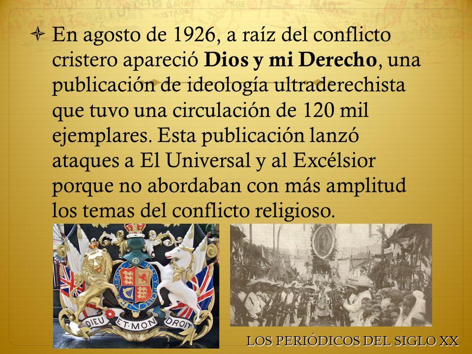 En agosto de 1926, a raíz del conflicto cristero apareció Dios y mi Derecho, una publicación de ideología ultraderechista que tuvo una circulación de