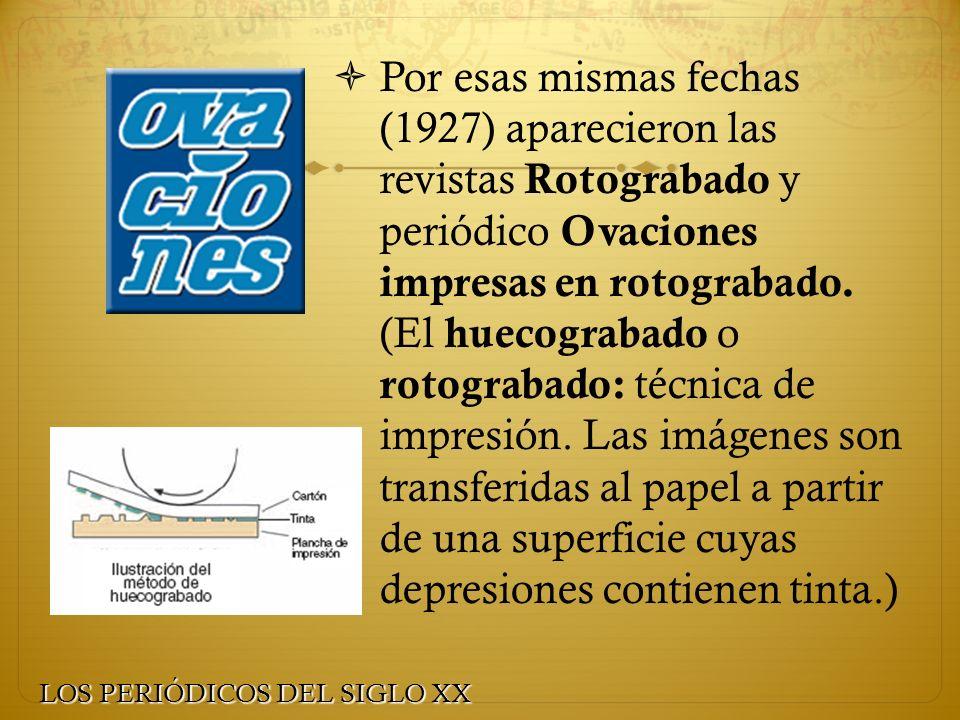 Por esas mismas fechas (1927) aparecieron las revistas Rotograbado y periódico Ovaciones impresas en rotograbado. (El huecograbado o rotograbado: técn
