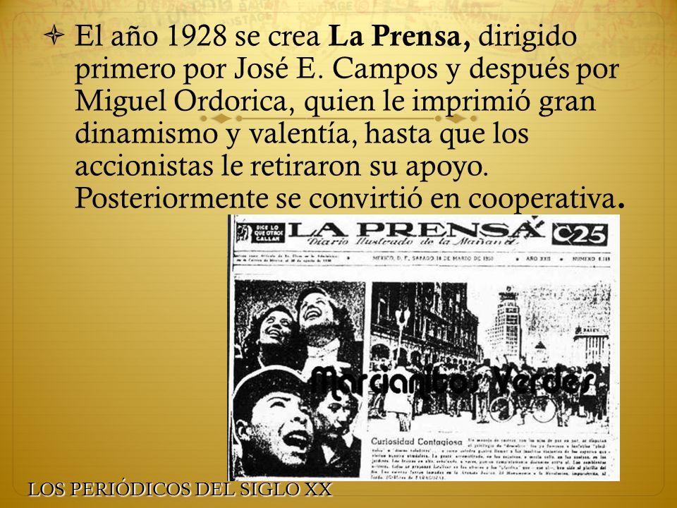 El año 1928 se crea La Prensa, dirigido primero por José E. Campos y después por Miguel Ordorica, quien le imprimió gran dinamismo y valentía, hasta q