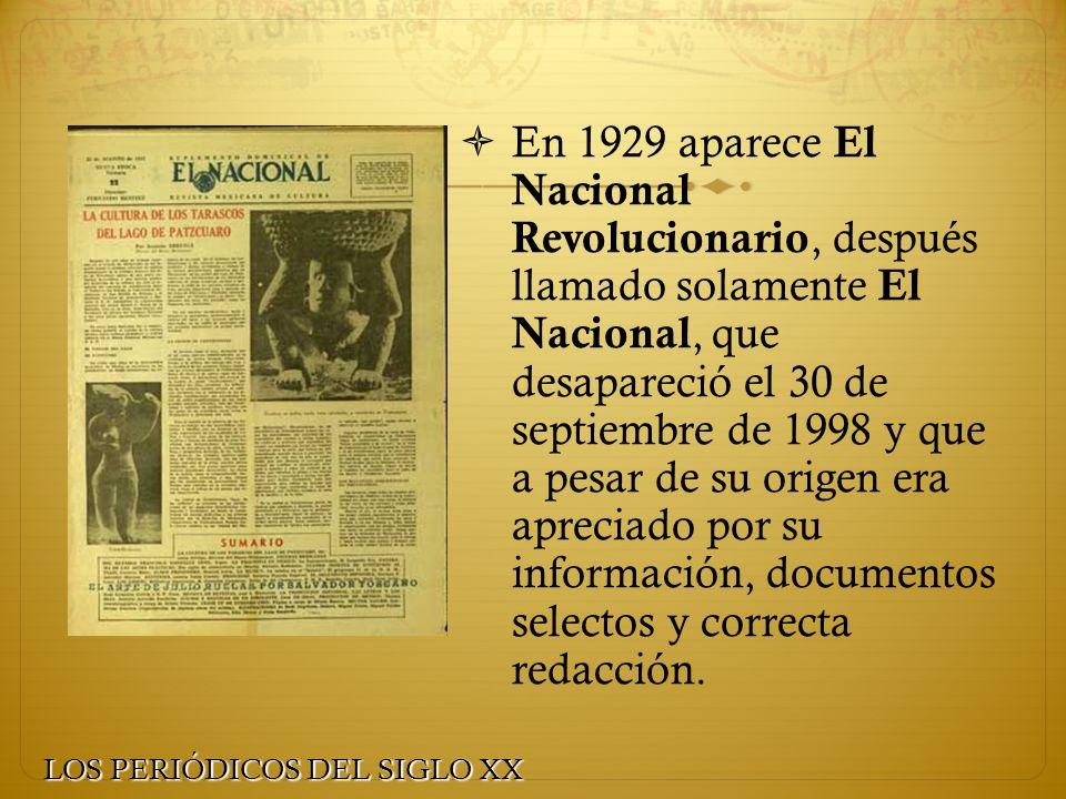 En 1929 aparece El Nacional Revolucionario, después llamado solamente El Nacional, que desapareció el 30 de septiembre de 1998 y que a pesar de su ori