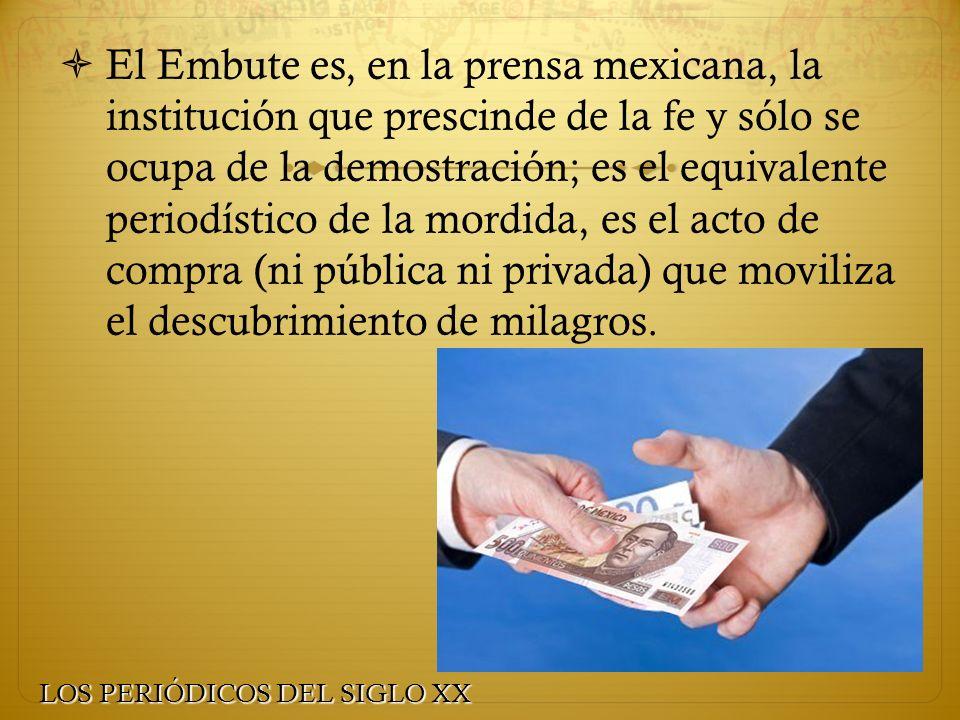 El Embute es, en la prensa mexicana, la institución que prescinde de la fe y sólo se ocupa de la demostración; es el equivalente periodístico de la mo