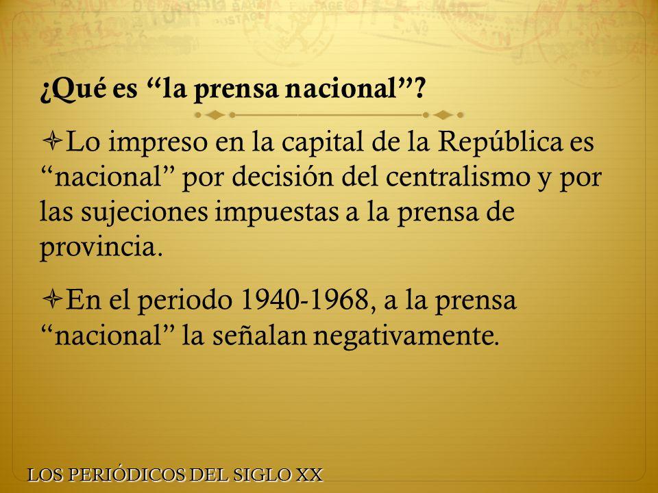 ¿Qué es la prensa nacional? Lo impreso en la capital de la República es nacional por decisión del centralismo y por las sujeciones impuestas a la pren