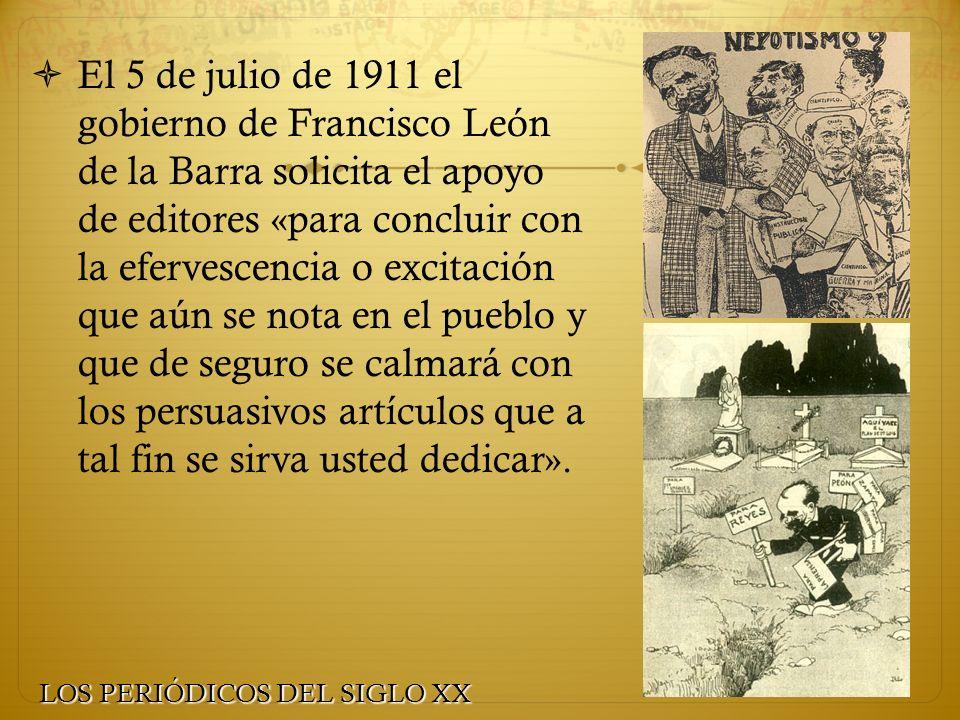 El 5 de julio de 1911 el gobierno de Francisco León de la Barra solicita el apoyo de editores «para concluir con la efervescencia o excitación que aún